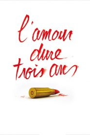 L'amour dure trois ans streaming vf